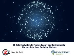 ZE Data EcoSystem to Feature Energy and Environmental Markets Data from  Evolution Markets