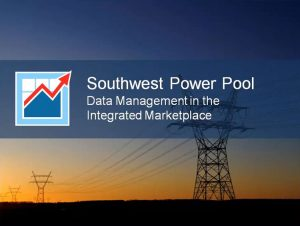 SPP: Data Management in the Integrated Marketplace